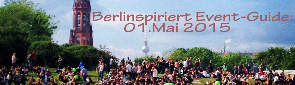 berlinspiriert-event-guide-erster-mai-2015-header